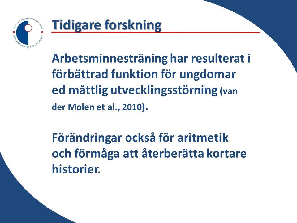 Tidigare forskning Arbetsminnesträning har resulterat i förbättrad funktion för ungdomar ed måttlig utvecklingsstörning (van der Molen et al., 2010).