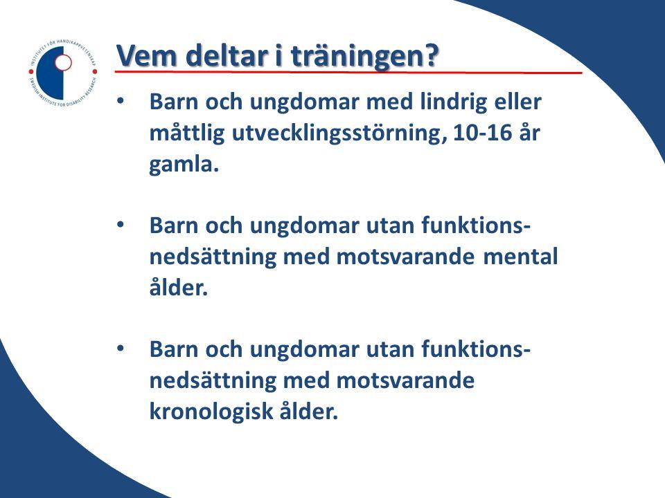 Vem deltar i träningen Barn och ungdomar med lindrig eller måttlig utvecklingsstörning, 10-16 år gamla.