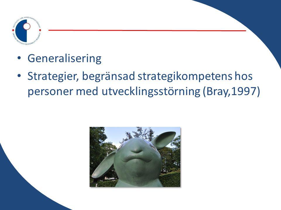 Generalisering Strategier, begränsad strategikompetens hos personer med utvecklingsstörning (Bray,1997)