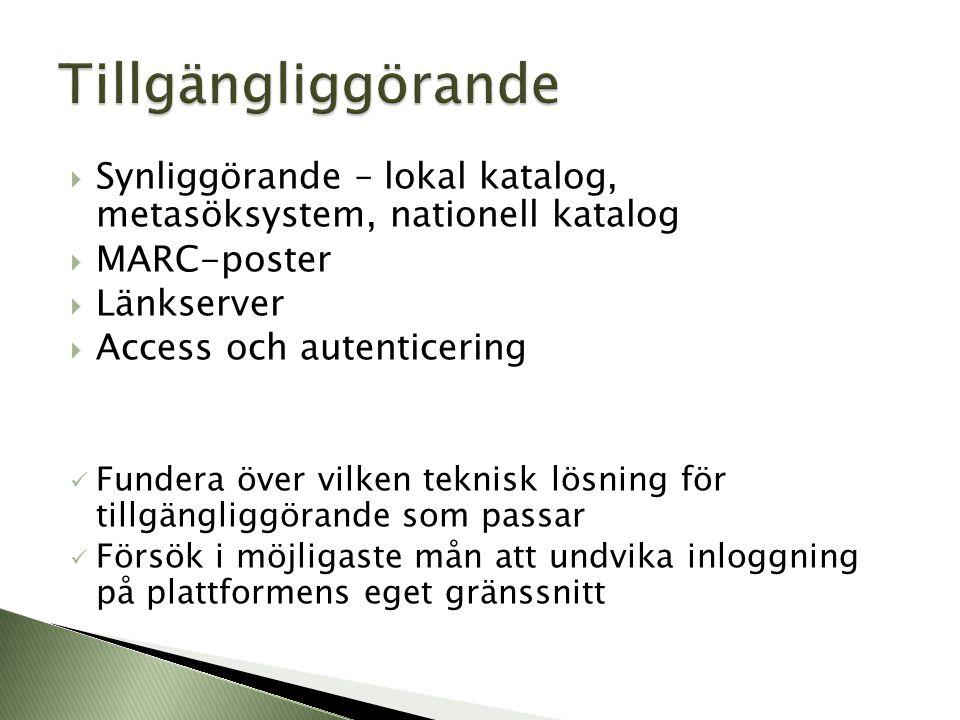 Tillgängliggörande Synliggörande – lokal katalog, metasöksystem, nationell katalog. MARC-poster. Länkserver.