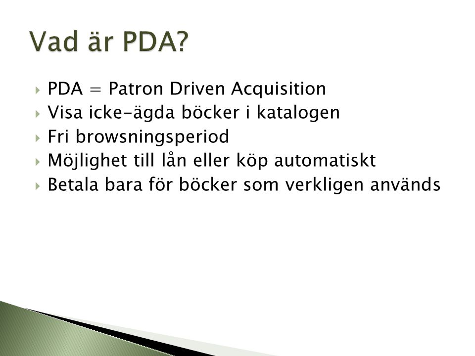 Vad är PDA PDA = Patron Driven Acquisition