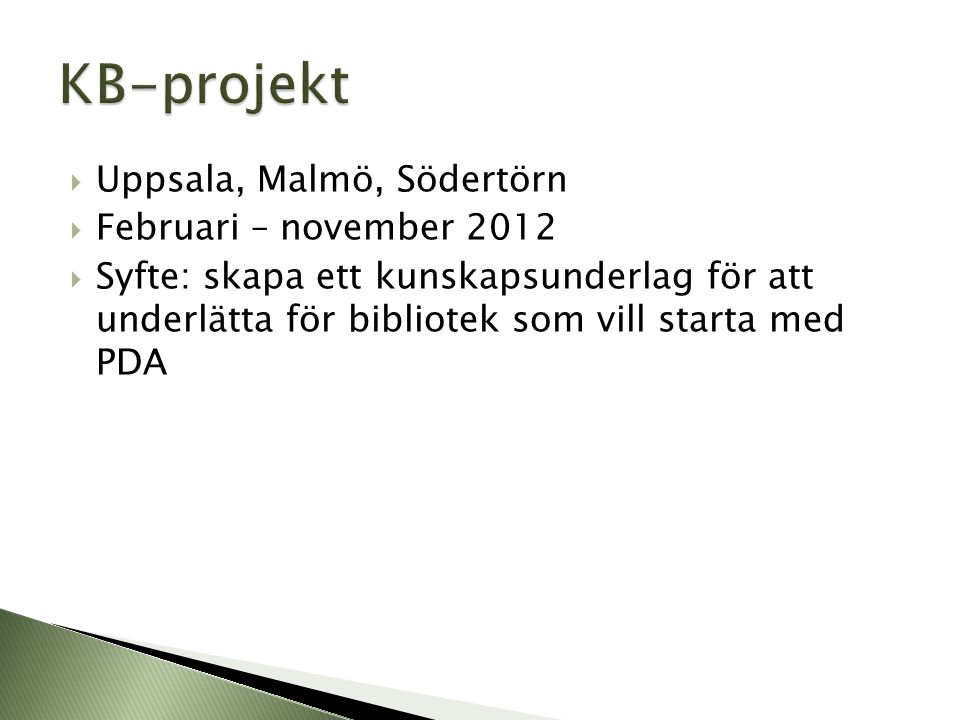 KB-projekt Uppsala, Malmö, Södertörn Februari – november 2012