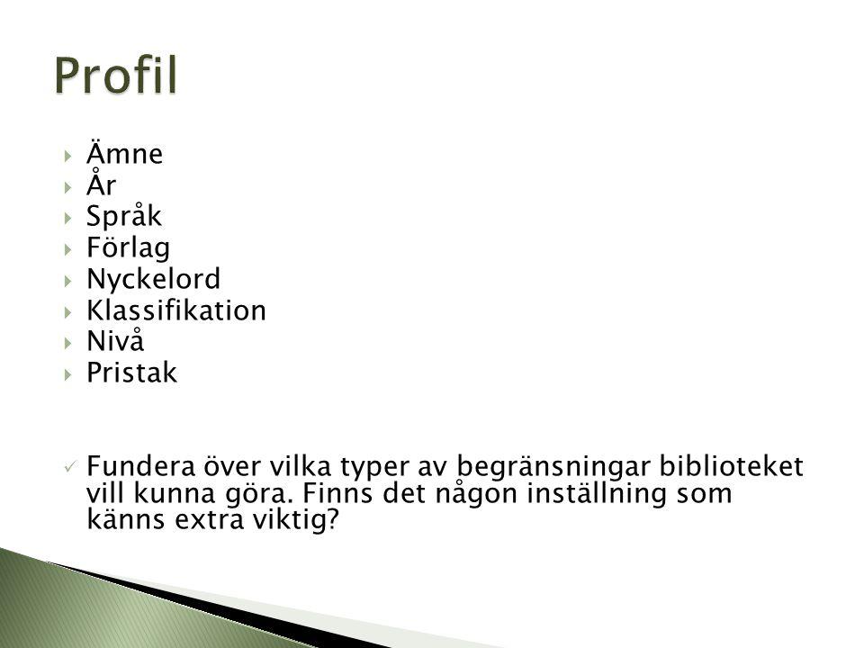 Profil Ämne År Språk Förlag Nyckelord Klassifikation Nivå Pristak