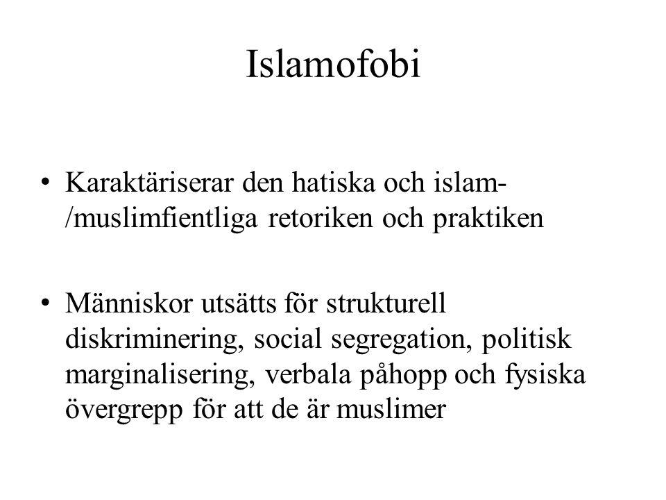 Islamofobi Karaktäriserar den hatiska och islam-/muslimfientliga retoriken och praktiken.