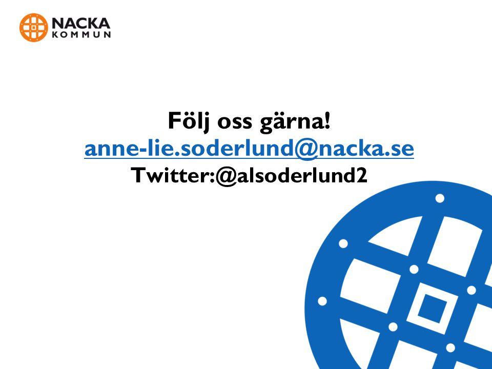 Följ oss gärna! anne-lie.soderlund@nacka.se Twitter:@alsoderlund2
