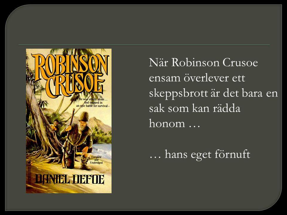 När Robinson Crusoe ensam överlever ett skeppsbrott är det bara en sak som kan rädda honom …