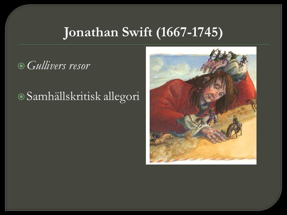 Jonathan Swift (1667-1745) Gullivers resor Samhällskritisk allegori