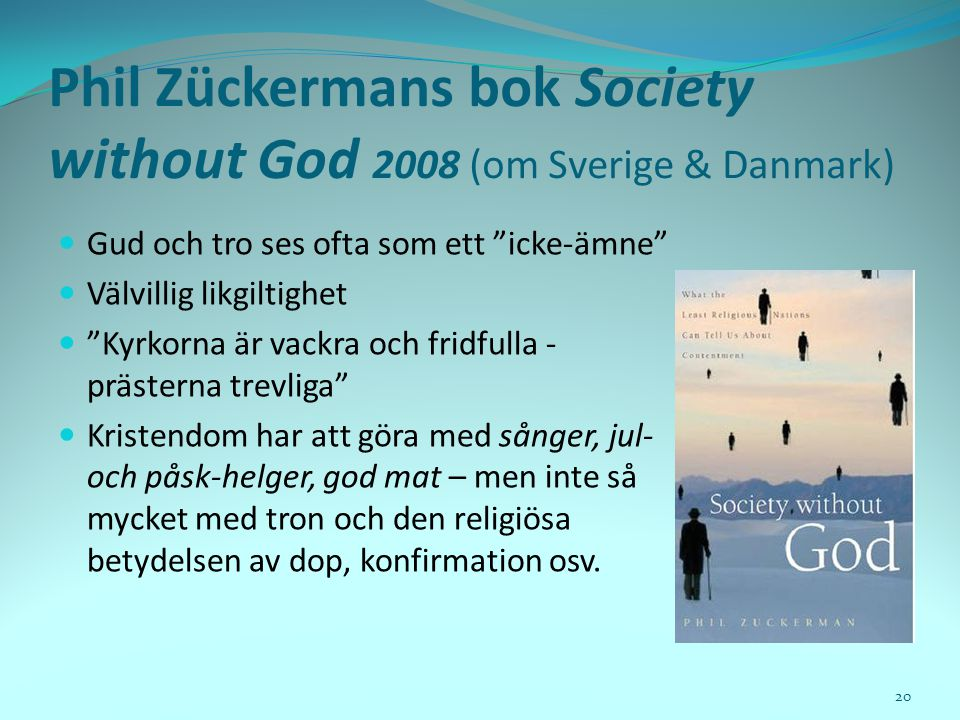 Phil Zückermans bok Society without God 2008 (om Sverige & Danmark)