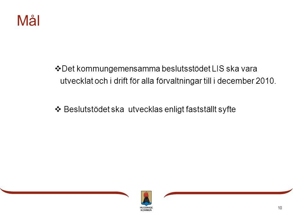 Mål Det kommungemensamma beslutsstödet LIS ska vara utvecklat och i drift för alla förvaltningar till i december 2010.
