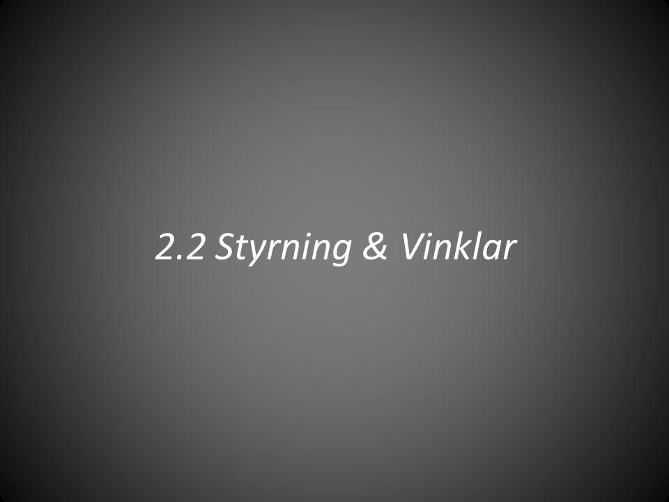 2.2 Styrning & Vinklar