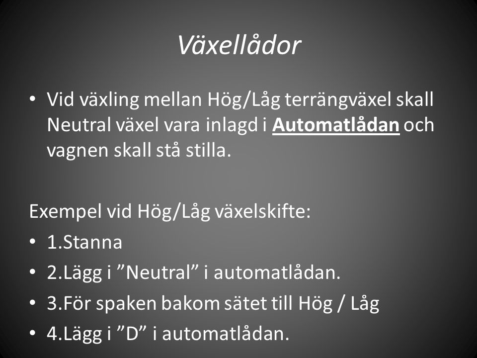 Växellådor Vid växling mellan Hög/Låg terrängväxel skall Neutral växel vara inlagd i Automatlådan och vagnen skall stå stilla.