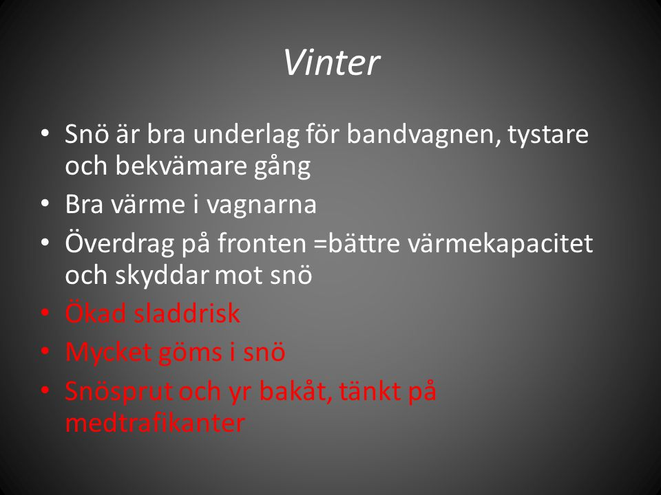 Vinter Snö är bra underlag för bandvagnen, tystare och bekvämare gång