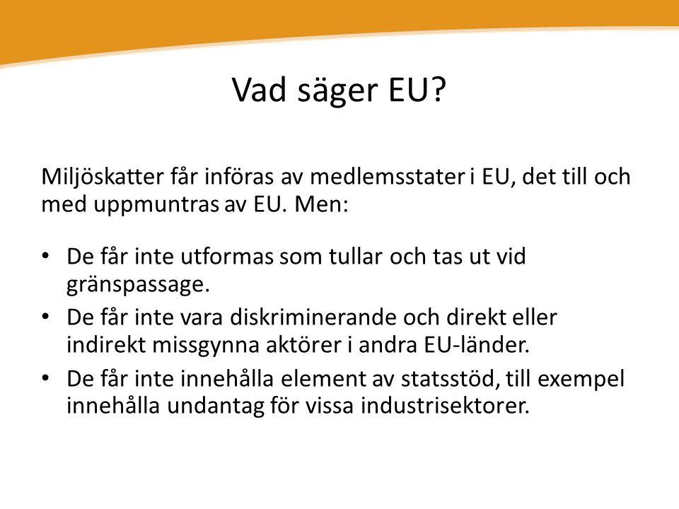 Vad säger EU Miljöskatter får införas av medlemsstater i EU, det till och med uppmuntras av EU. Men:
