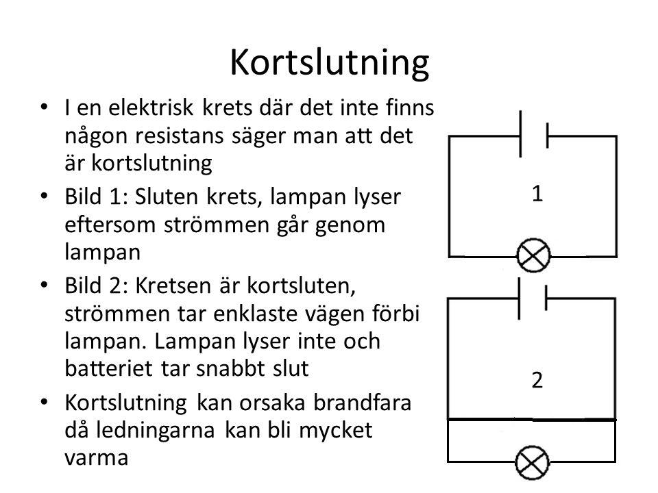 Kortslutning I en elektrisk krets där det inte finns någon resistans säger man att det är kortslutning.