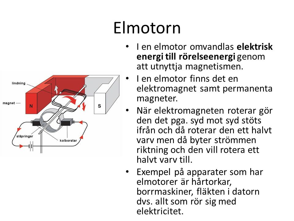 Elmotorn I en elmotor omvandlas elektrisk energi till rörelseenergi genom att utnyttja magnetismen.