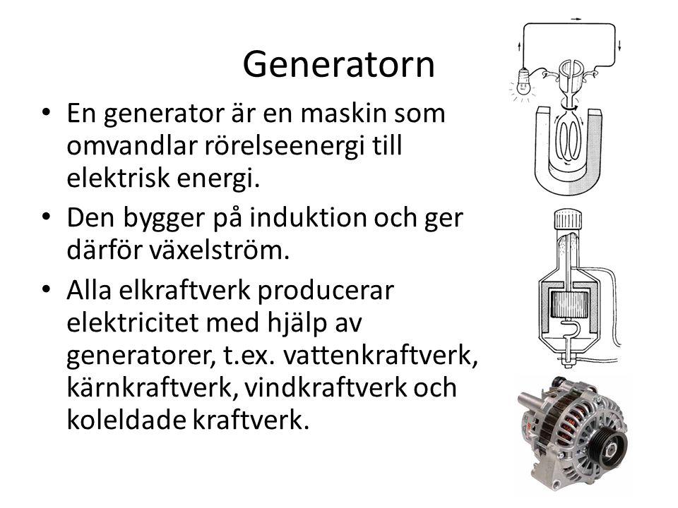 Generatorn En generator är en maskin som omvandlar rörelseenergi till elektrisk energi. Den bygger på induktion och ger därför växelström.
