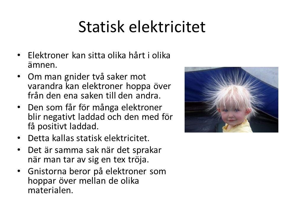 Statisk elektricitet Elektroner kan sitta olika hårt i olika ämnen.