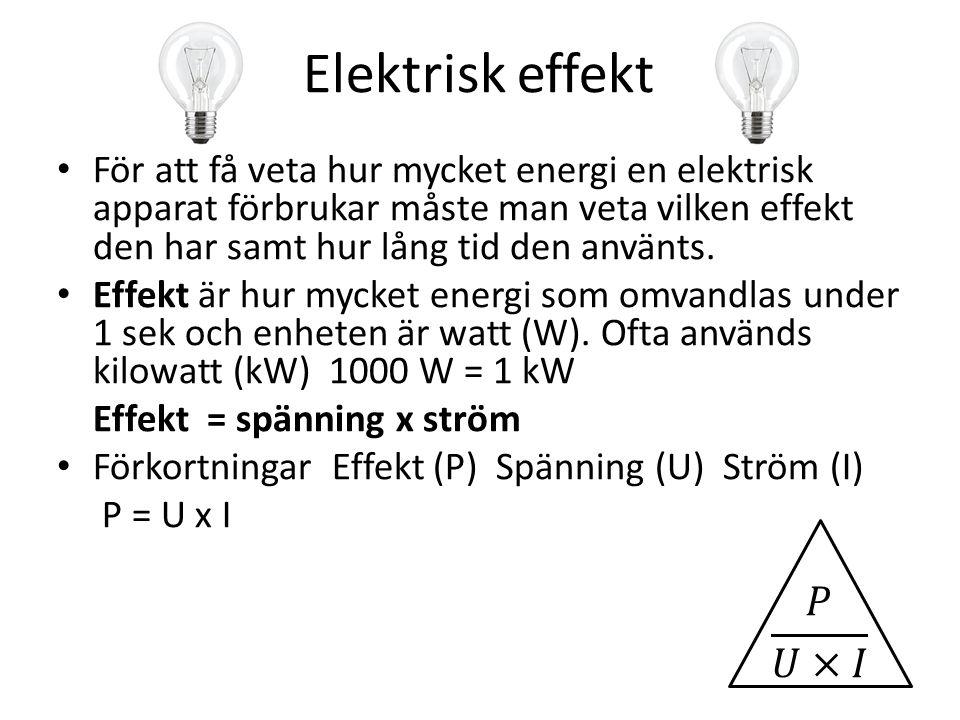 Elektrisk effekt För att få veta hur mycket energi en elektrisk apparat förbrukar måste man veta vilken effekt den har samt hur lång tid den använts.