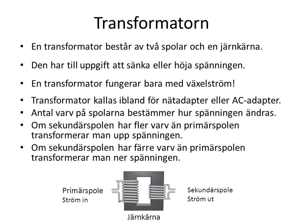 Transformatorn En transformator består av två spolar och en järnkärna.