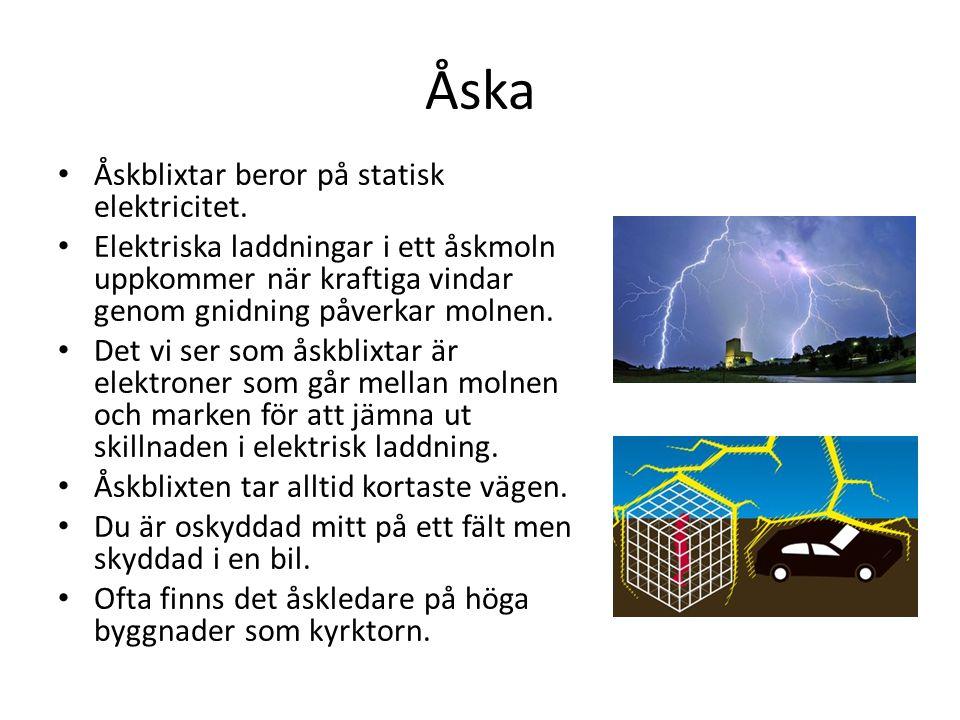 Åska Åskblixtar beror på statisk elektricitet.