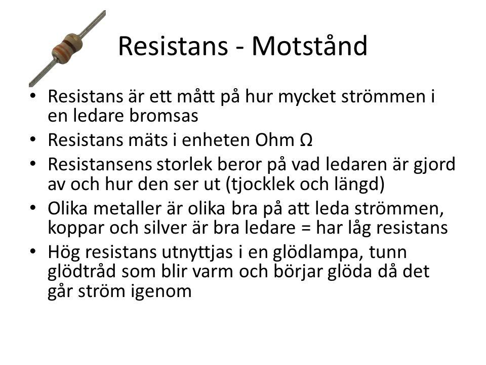 Resistans - Motstånd Resistans är ett mått på hur mycket strömmen i en ledare bromsas. Resistans mäts i enheten Ohm Ω.