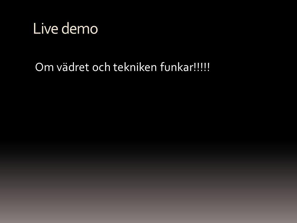 Live demo Om vädret och tekniken funkar!!!!!