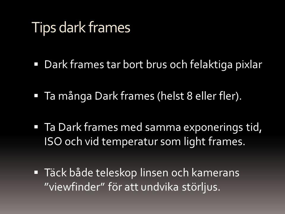 Tips dark frames Dark frames tar bort brus och felaktiga pixlar