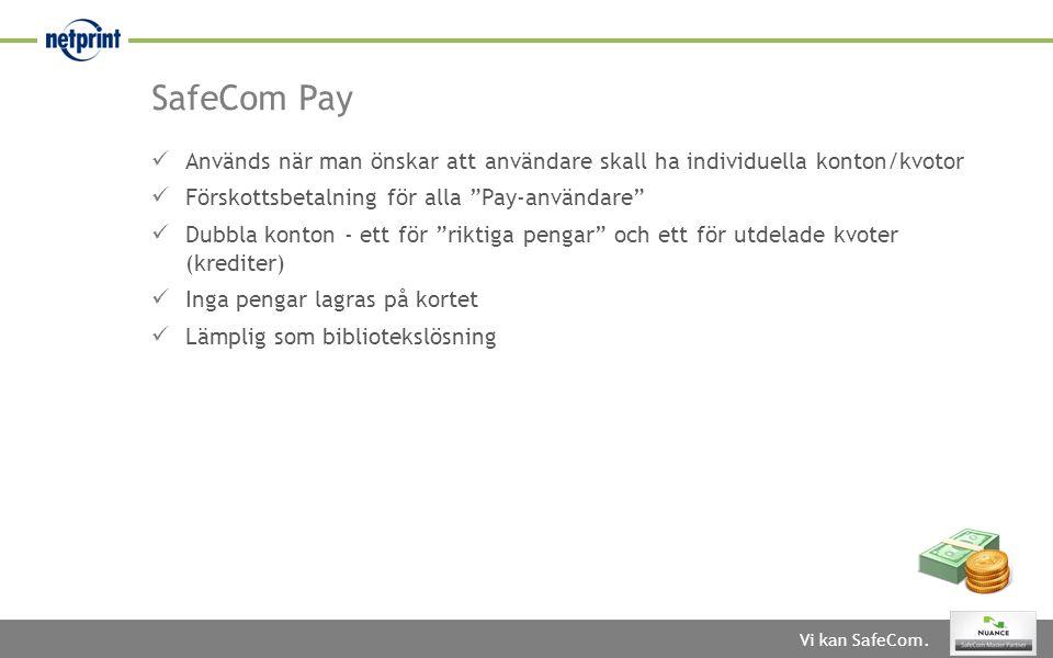 SafeCom Pay Används när man önskar att användare skall ha individuella konton/kvotor. Förskottsbetalning för alla Pay-användare