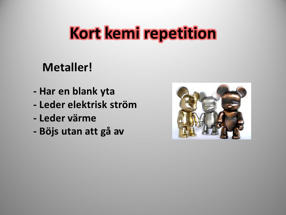Kort kemi repetition Metaller! - Har en blank yta