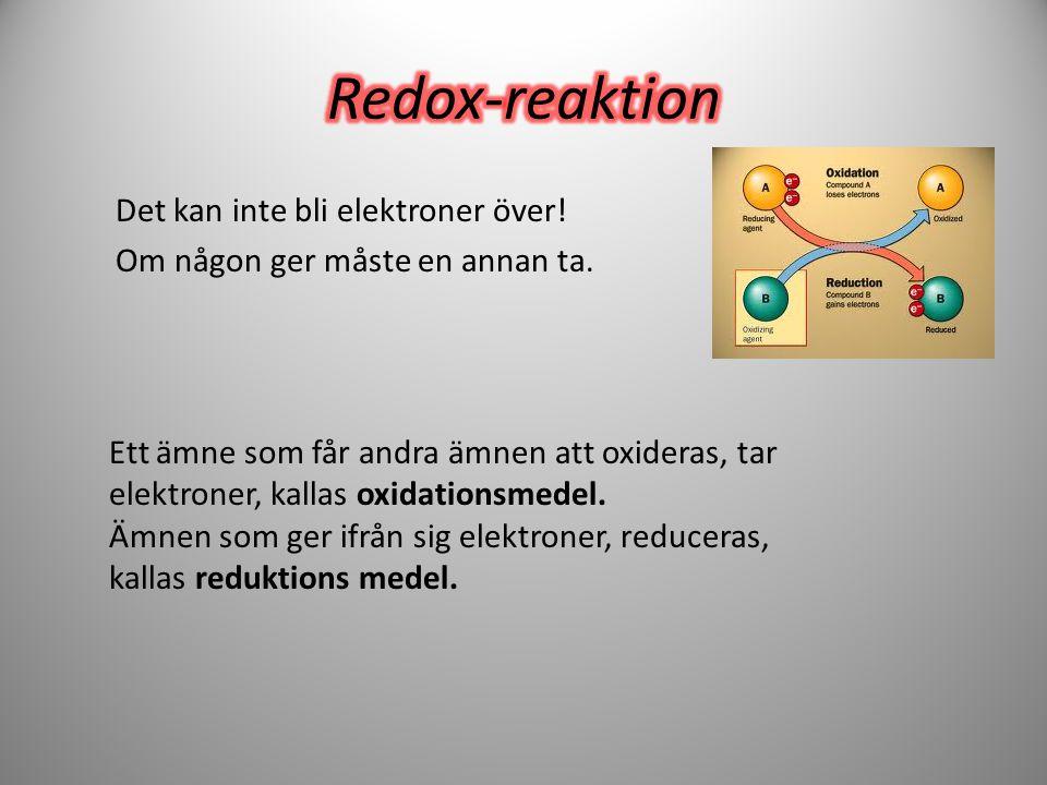 Redox-reaktion Det kan inte bli elektroner över! Om någon ger måste en annan ta.