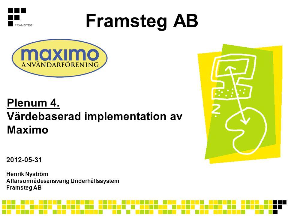 Framsteg AB Plenum 4. Värdebaserad implementation av Maximo 2012-05-31