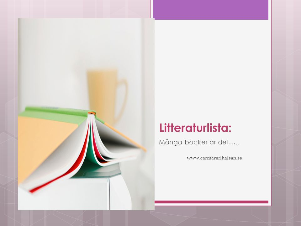 Litteraturlista: Många böcker är det….. www.carmarerihalsan.se