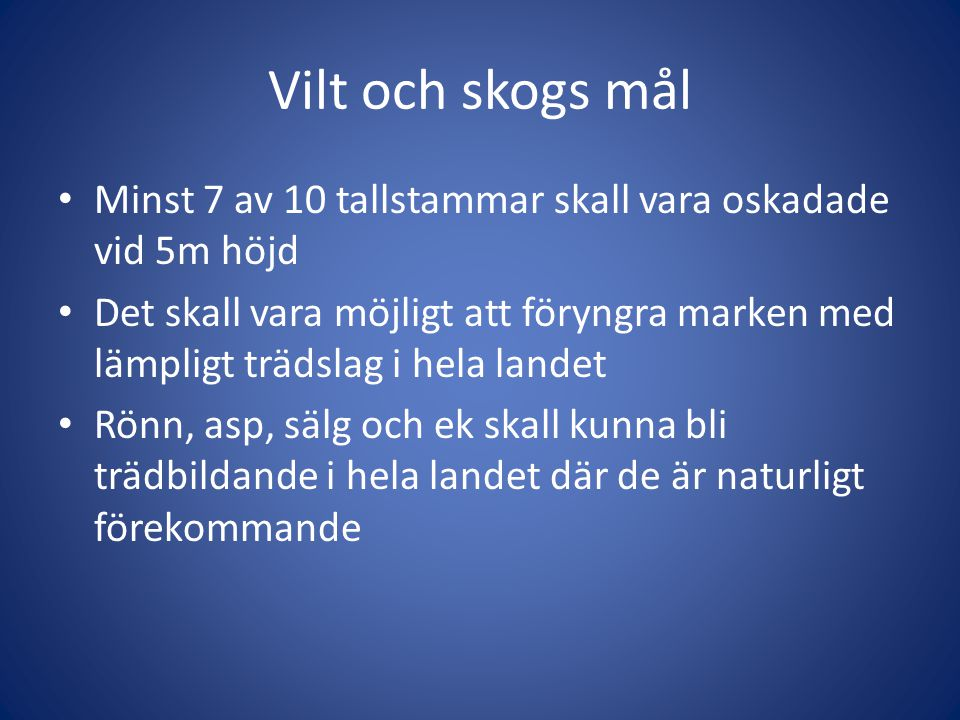 Vilt och skogs mål Minst 7 av 10 tallstammar skall vara oskadade vid 5m höjd.