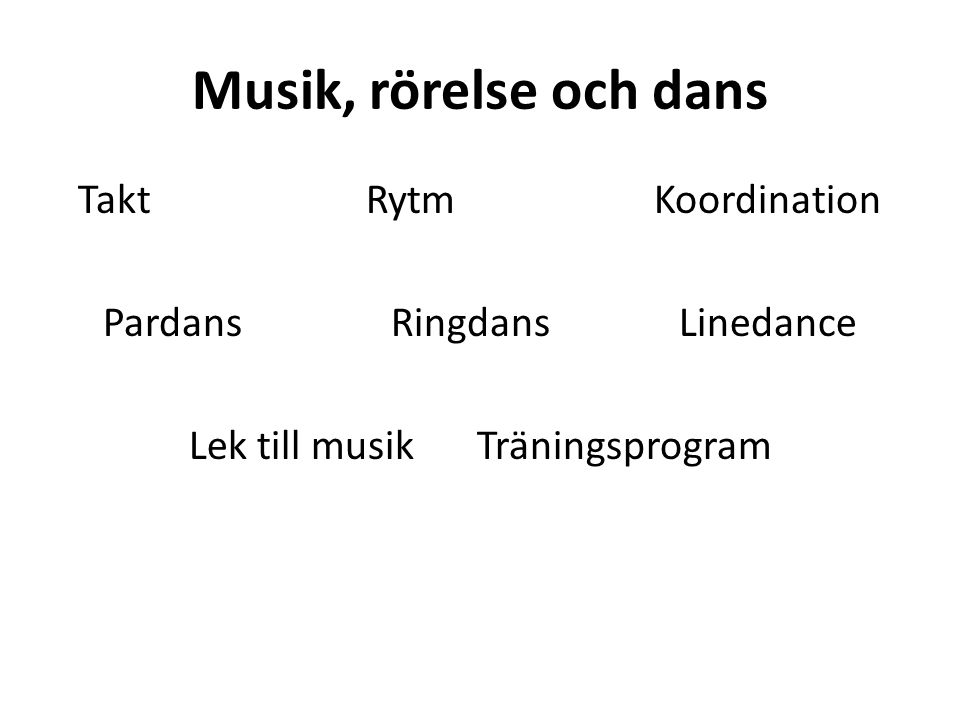 Musik, rörelse och dans Takt Rytm Koordination Pardans Ringdans Linedance Lek till musik Träningsprogram