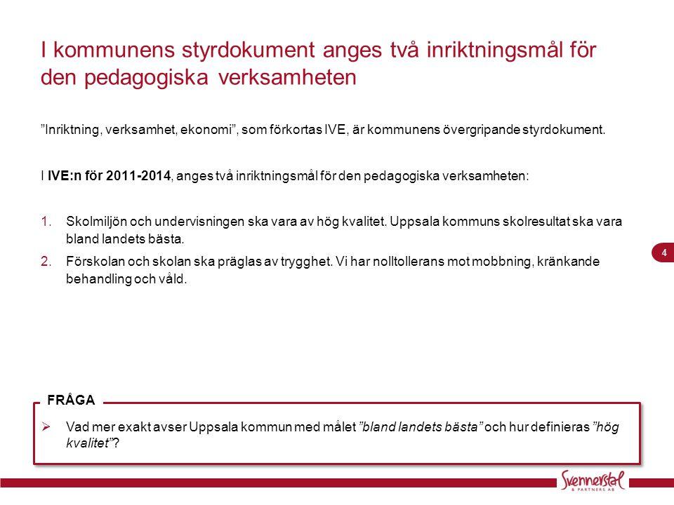 I kommunens styrdokument anges två inriktningsmål för den pedagogiska verksamheten