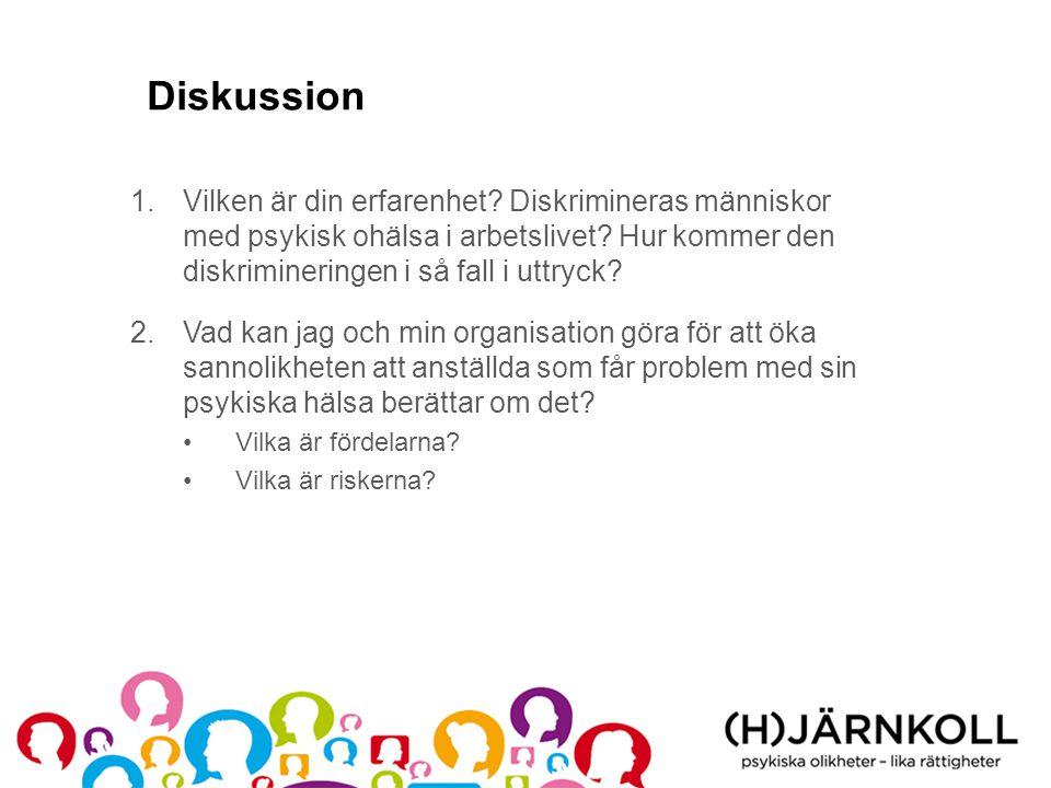 Diskussion Vilken är din erfarenhet Diskrimineras människor med psykisk ohälsa i arbetslivet Hur kommer den diskrimineringen i så fall i uttryck