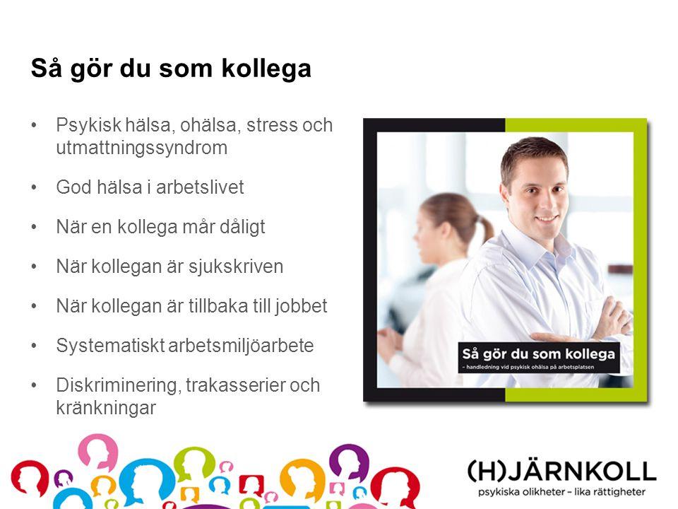 Så gör du som kollega Psykisk hälsa, ohälsa, stress och utmattningssyndrom. God hälsa i arbetslivet.
