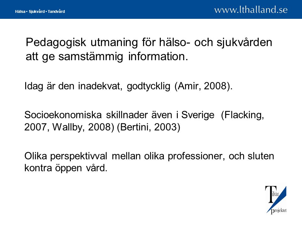 Pedagogisk utmaning för hälso- och sjukvården att ge samstämmig information.