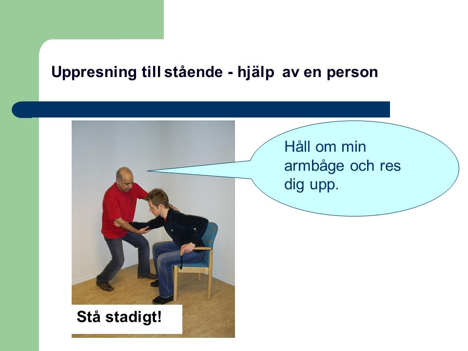Uppresning till stående - hjälp av en person