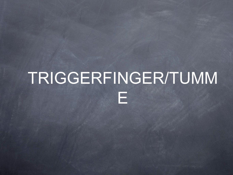 TRIGGERFINGER/TUMME