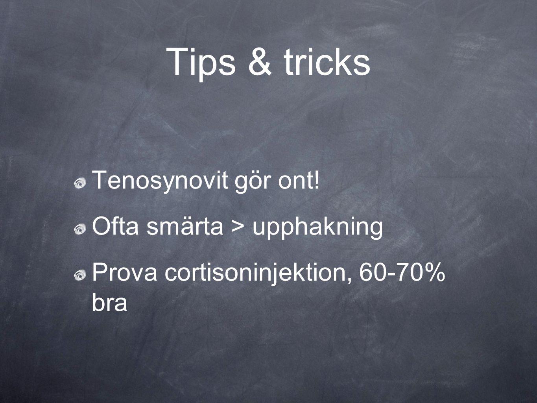 Tips & tricks Tenosynovit gör ont! Ofta smärta > upphakning