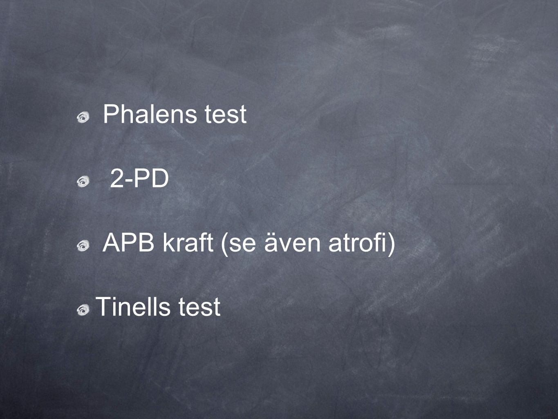 Phalens test 2-PD APB kraft (se även atrofi) Tinells test