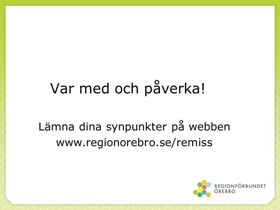 Lämna dina synpunkter på webben www.regionorebro.se/remiss