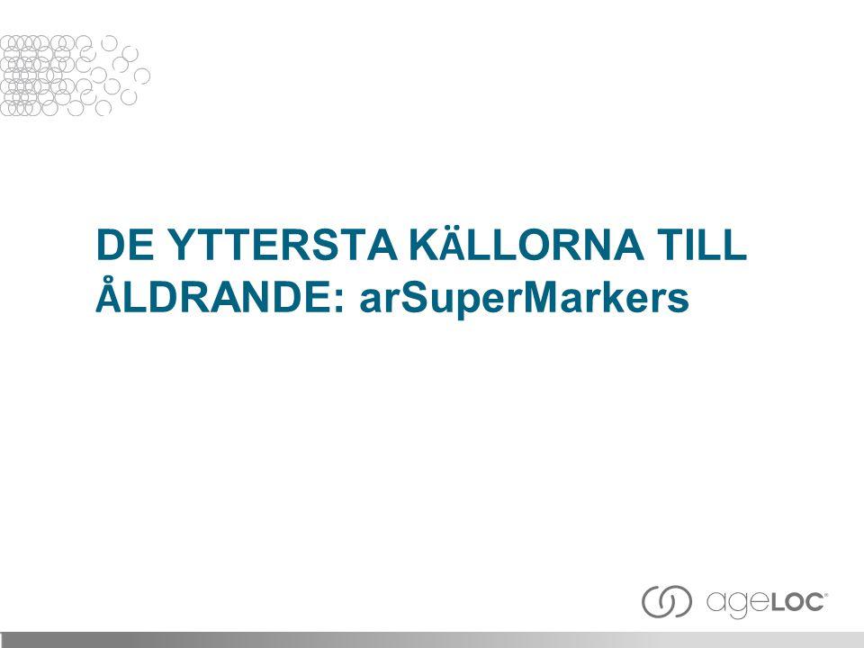 DE YTTERSTA KÄLLORNA TILL ÅLDRANDE: arSuperMarkers