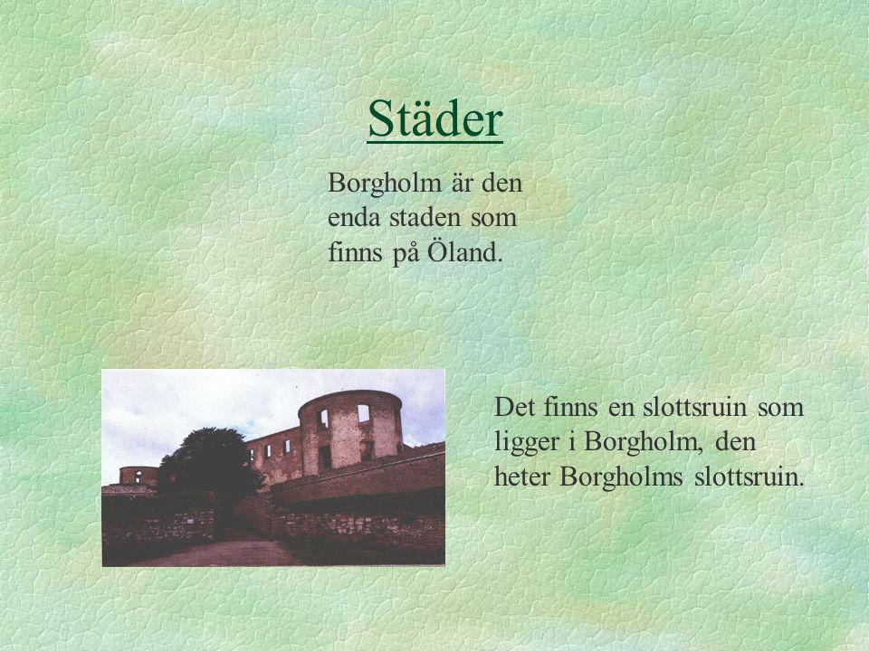 Städer Borgholm är den enda staden som finns på Öland.