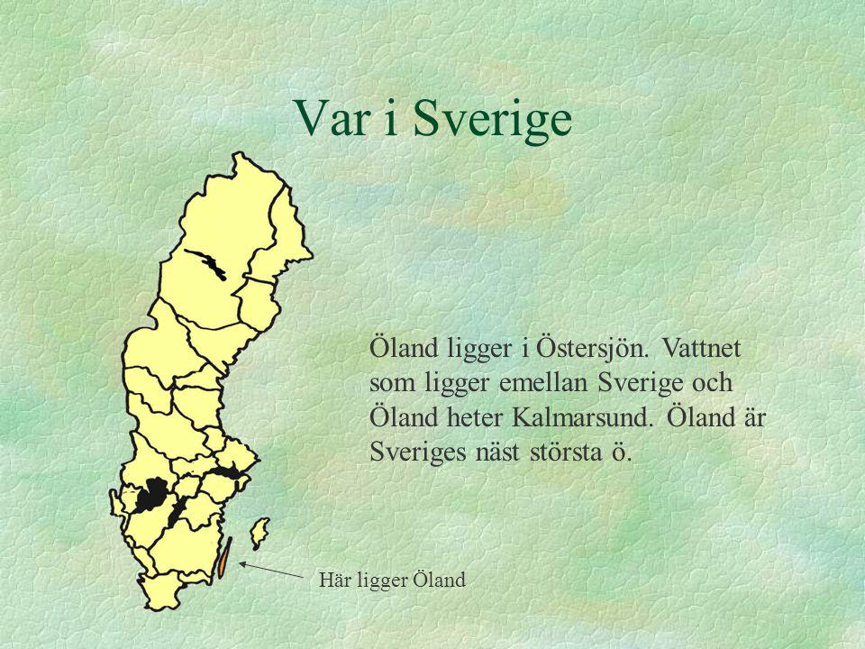 Var i Sverige Öland ligger i Östersjön. Vattnet som ligger emellan Sverige och Öland heter Kalmarsund. Öland är Sveriges näst största ö.