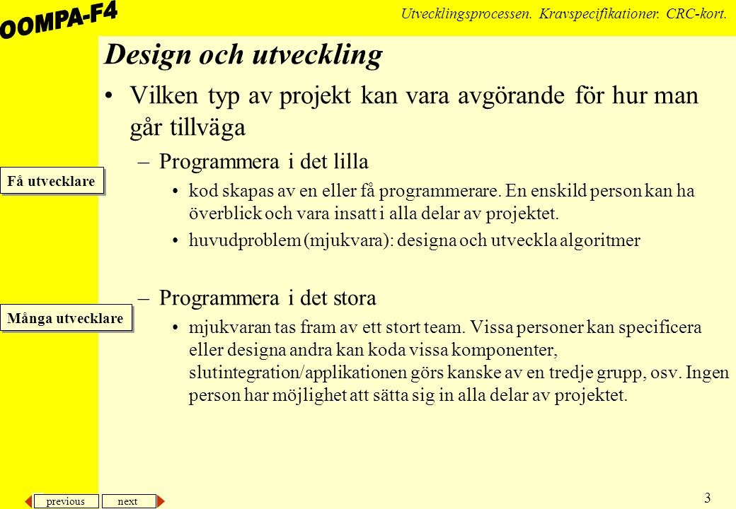 Design och utveckling Vilken typ av projekt kan vara avgörande för hur man går tillväga. Programmera i det lilla.