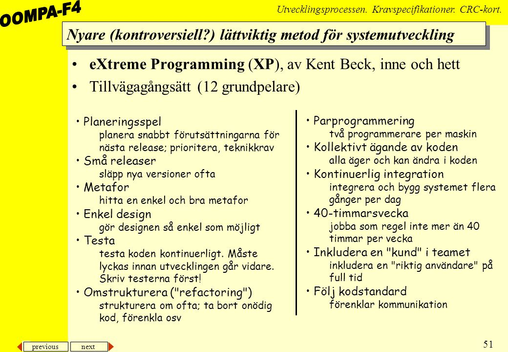 Nyare (kontroversiell ) lättviktig metod för systemutveckling