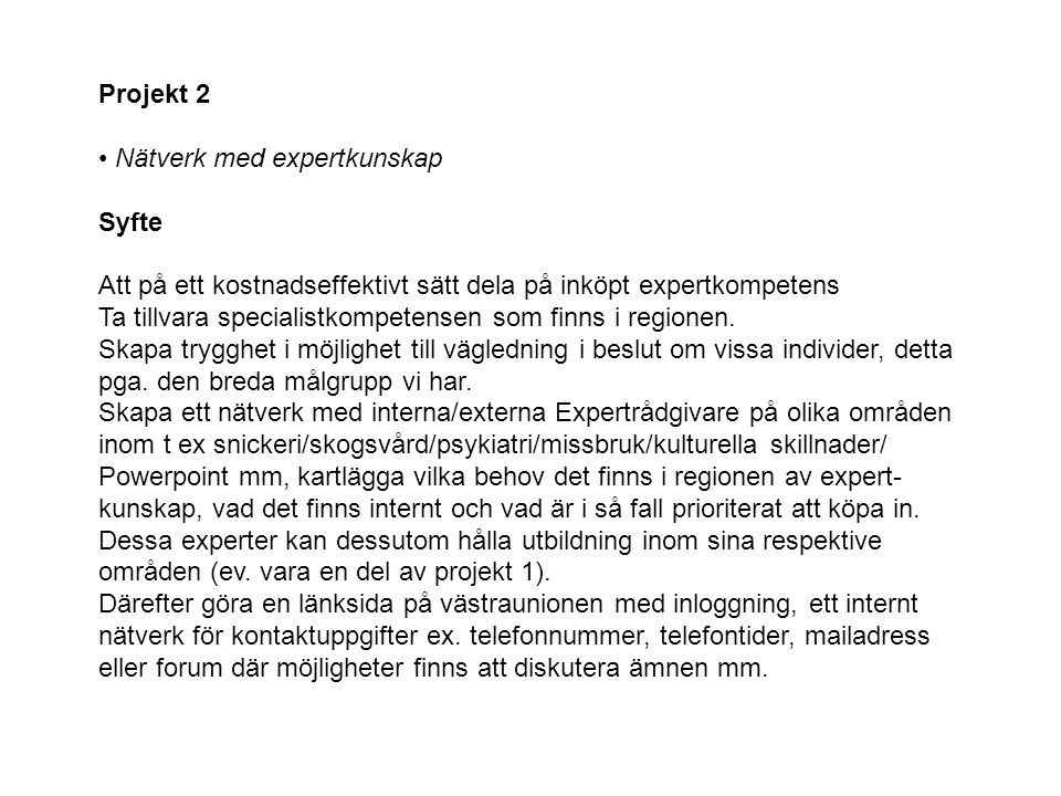 Projekt 2 Nätverk med expertkunskap. Syfte. Att på ett kostnadseffektivt sätt dela på inköpt expertkompetens.