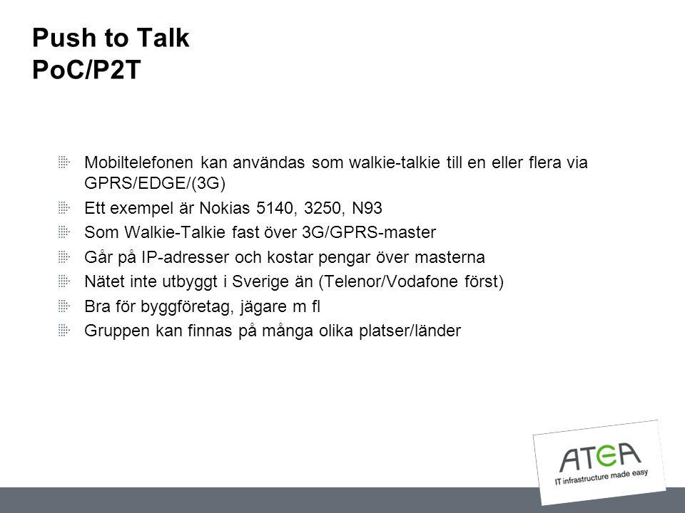 Push to Talk PoC/P2T Mobiltelefonen kan användas som walkie-talkie till en eller flera via GPRS/EDGE/(3G)
